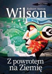 Z powrotem na Ziemię - Robert Anton - okładka książki