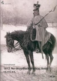 1812 Na skrzydach Wielkiej Armii 1. II K, VI K, IX K. Seria: Pola bitew - okładka książki