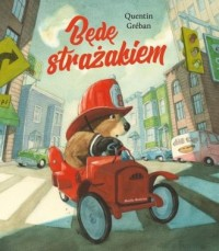 Będę strażakiem - Quentin Greban - okładka książki