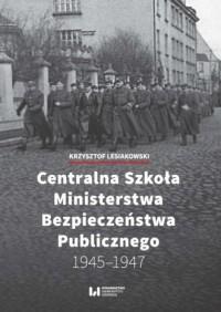 Centralna Szkoła Ministerstwa Bezpieczeństwa Publicznego 1945-1947 - okładka książki