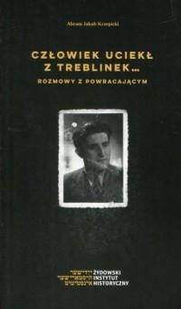 Człowiek uciekł z Treblinek. Rozmowy z powraca - okładka książki
