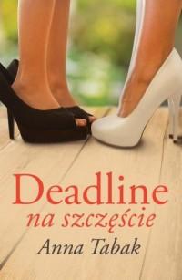 Deadline na szczęście - Anna Tabak - okładka książki