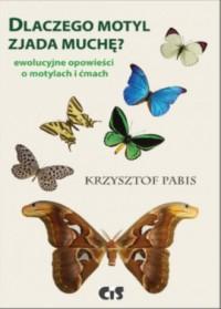 Dlaczego motyl zjada muchę?. Ewolucyjne opowieści o motylach i ćmach - okładka książki