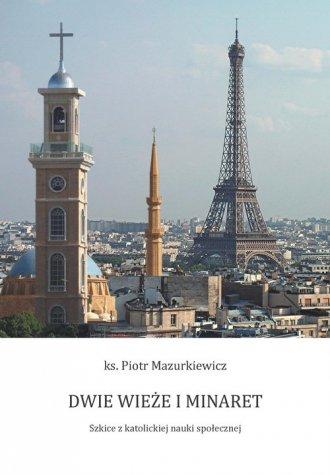 Dwie wieże i minaret. Szkice z - okładka książki