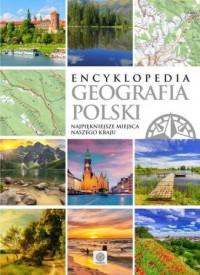 Encyklopedia. Geografia Polski. Najpiękniejsze miejsca naszego kraju - okładka książki