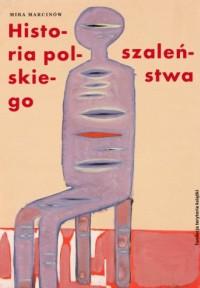 Historia polskiego szaleństwa - okładka książki