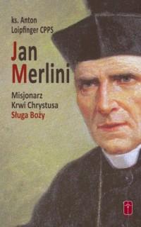 Jan Merlini. Misjonarz Krwi Chrystusa, Sługa Boży - okładka książki