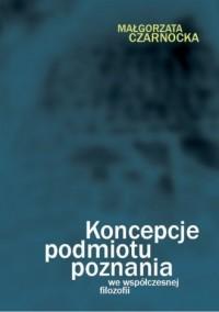 Koncepcje podmiotu poznania we współczesnej filozofii - okładka książki