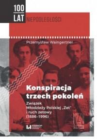 Konspiracja trzech pokoleń. Związek Młodzieży Polskiej Zet i ruch zetowy (1886-1996) - okładka książki