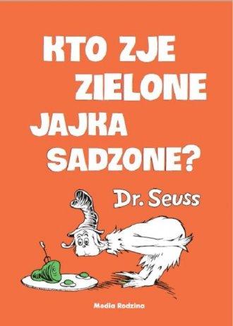 Kto zje zielone jajka sadzone? - okładka książki