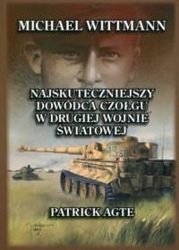 Michael Wittmann. Najskuteczniejszy dowódca czołgu w drugiej wojnie światowej oraz tygrysy z Leibstandarte SS Adolf Hitler. Tom 1 - okładka książki