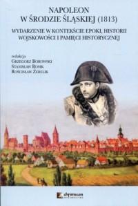 Napoleon w Środzie Śląskiej 1813. Wydarzenie w kontekście epoki, historii wojskowości i pamięci historycznej - okładka książki