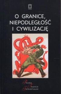 O granice, niepodległość i cywilizację. - okładka książki