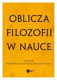 Oblicza filozofii w nauce. Księga pamiątkowa z okazji 80. urodzin Michała Hellera - okładka książki