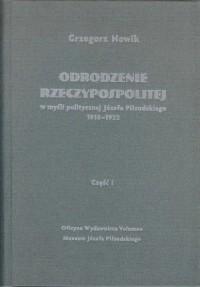 Odrodzenie Rzeczypospolitej w myśli politycznej Józefa Piłsudskiego 1918-1922 cz. I - okładka książki