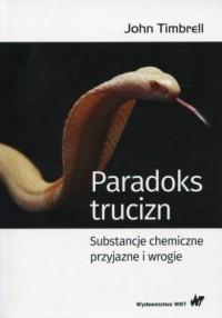 Paradoks trucizn. Substancje chemiczne przyjazne i wrogie - okładka książki