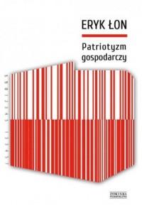Patriotyzm gospodarczy - Eryk Łon - okładka książki