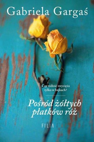 Pośród żółtych płatków róż - okładka książki