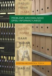 Problemy archiwalnego opisu informacyjnego. Symposia Archivistica. Tom IV - okładka książki