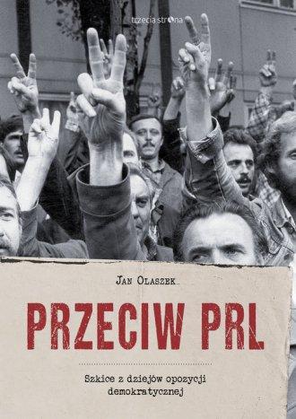Przeciw PRL. Szkice z dziejów opozycji - okładka książki