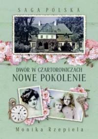 Saga Polska. Dwór w Czartorowiczach. Tom 2. Nowe pokolenie - okładka książki
