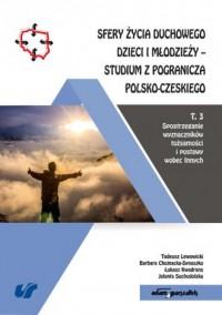 Sfery życia duchowego dzieci i młodzieży. Studium z pogranicza polsko-czeskiego Tom 3 - okładka książki