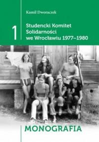 Studencki Komitet Solidarności we Wrocławiu 1977-1980. Tom 1. Monografia - okładka książki