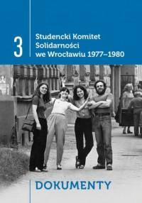 Studencki Komitet Solidarności we Wrocławiu 1977-1980. Tom 3. Dokumenty - okładka książki