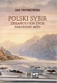Polski Sybir. Zesłańcy i ich życie. Narodziny mitu - okładka książki