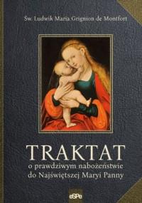 Traktat o prawdziwym nabożeństwie do Najświętrzej Maryi Panny - okładka książki