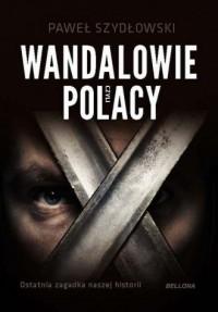 Wandalowie czyli Polacy. Ostatnia zagadka naszej historii - okładka książki