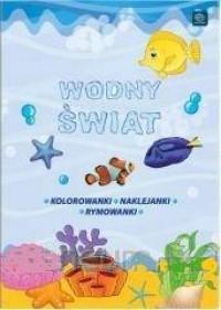Wodny świat. Kolorowanki, naklejanki, rymowanki - okładka książki