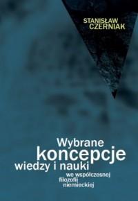 Wybrane koncepcje wiedzy i nauki we współczesnej filozofii niemieckiej - okładka książki