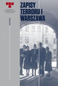 Zapisy Terroru I Warszawa. Niemieckie egzekucje w okupowanym mieście - okładka książki
