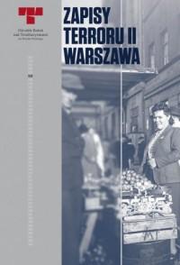 Zapisy terroru II Warszawa. Zbrodnie niemieckie na Woli w sierpniu 1944 r. - okładka książki
