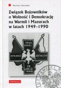 Związek Bojowników o Wolność i Demokrację na Warmii i Mazurach w latach 1949-1990 - okładka książki