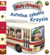 Autobus szkolny Krzysia. Mały chłopiec - okładka książki