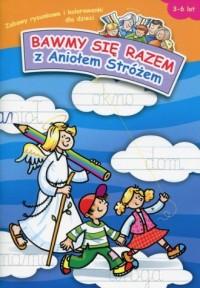 Bawmy się razem z Aniołem Stróżem. Zabawy rysunkowe i kolorowanki dla dzieci 3-6 lat - okładka książki