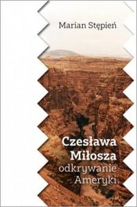 Czesława Miłosza odkrywanie Ameryki - okładka książki