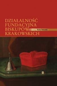 Działalność fundacyjna biskupów krakowskich. Tom 1-2. KOMPLET - okładka książki