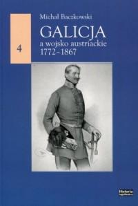 Galicja a wojsko austriackie 1772-1867 - okładka książki