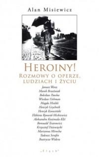 Heroiny! Rozmowy o operze, ludziach - okładka książki