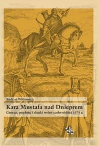 Kara Mustafa nad Dnieprem. Geneza przebieg i skutki wojny czehryńskiej 1678 r. - okładka książki