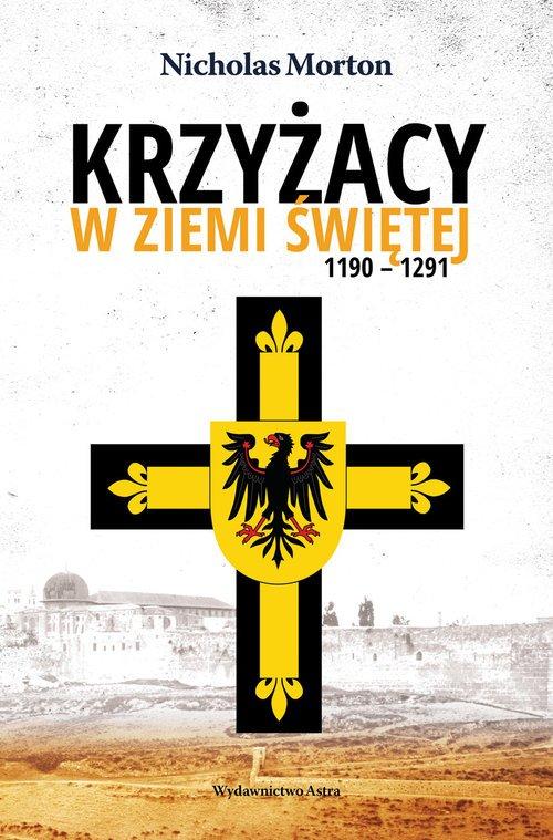 Krzyżacy w Ziemi Świętej 1190-1291 - okładka książki