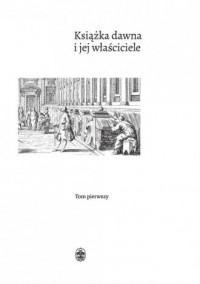 Książka dawna i jej właściciele - okładka książki