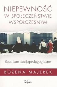 Niepewność w społeczeństwie współczesnym. - okładka książki