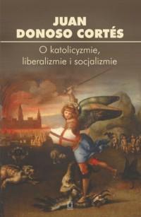 O katolicyzmie, liberalizmie i socjalizmie - okładka książki