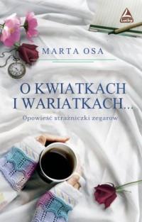 O kwiatkach i wariatkach? Opowieść Strażniczki Zegarów - okładka książki