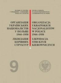 Organizacja Ukraińskich Nacjonalistów w Polsce w latach 1944-1950. Likwidacja struktur kierowniczych - okładka książki