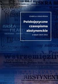 Polskojęzyczne czasopisma  abstynenckie wlatach 1843-1914 - okładka książki